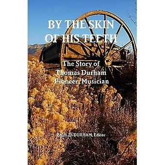 By the Skin of His Teeth The Story of Thomas Durham Pioneer Musician by Durham & Paul