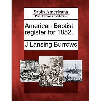 Amerikanische Baptist-Register für 1852. durch Höhlen & J Lansing
