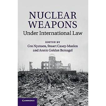 Nuclear Weapons under International Law by Nystuen & Gro