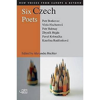 Six Czech Poets by Alexandra B CHLER
