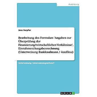 Bearbeitung des Formulars Angaben zur berprfung der Finanzierungwirtschaftlichen Verhltnisse EinnahmenAusgabenrechnung Unterweisung Bankkaufmann kauffrau av Herpfer & Jens