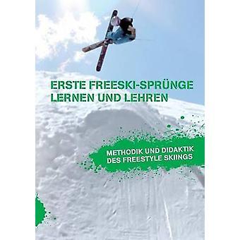 Erste FreeskiSprunge  Lernen Und Lehren Methodik Und Didaktik Des Freestyle Skiings by Beckedahl & Markus