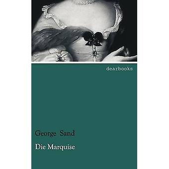 Die Marquise by Sand & George
