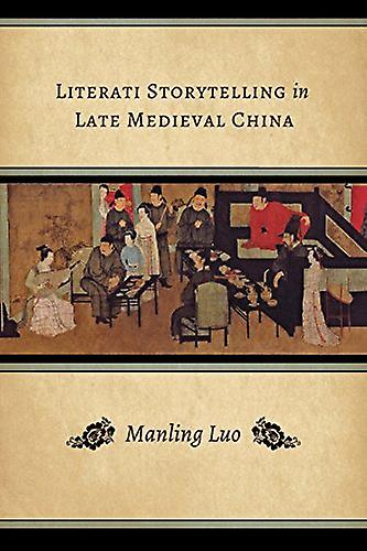 Literati Storytelling in Late Medieval China by Manling Luo - 9780295
