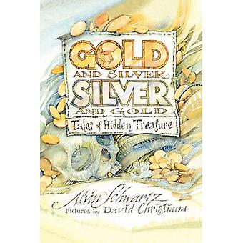 Gold and Silver - Silver and Gold - Tales of Hidden Treasure by Alvin
