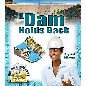 A Dam Holds Back by Crystal Sikkens - 9780778729402 Book