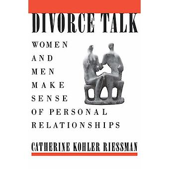 Divorce Talk - Women and Men Make Sense of Personal Relationships by C