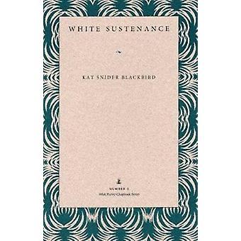 White Sustenance av Kat Snider Blackbird-9780873385039 bok