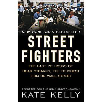Street Fighters - The Last 72 Hours of Bear Stearns - the Toughest Fir