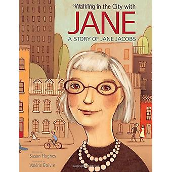 Walking In The City With Jane - A Story of Jane Jacobs by Valerie Boiv