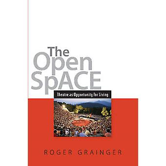 Open Space - Theatre as Opportunity for Living by Roger Grainger - 978