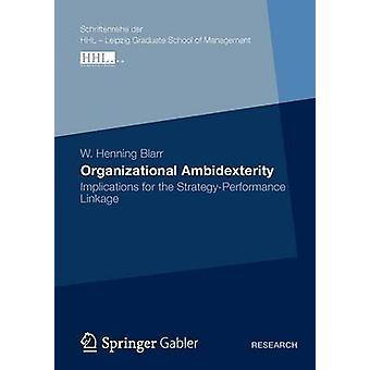 Organizational Ambidexterity  Implications for the StrategyPerformance Linkage by Blarr & W. Henning