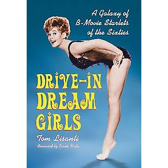 Drive-In Dream Girls - A Galaxy of B-Movie Starlets of the Sixties by