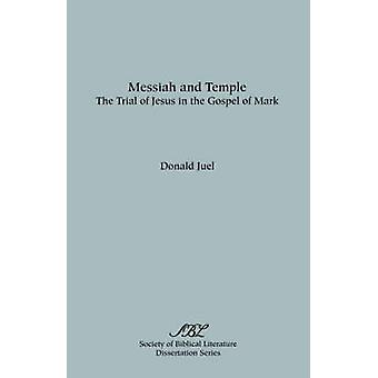Messiah and Temple The Trial of Jesus in the Gospel of Mark by Juel & Donald