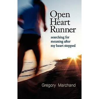 Open Heart Runner searching for meaning after my heart stopped by Marchand & Gregory