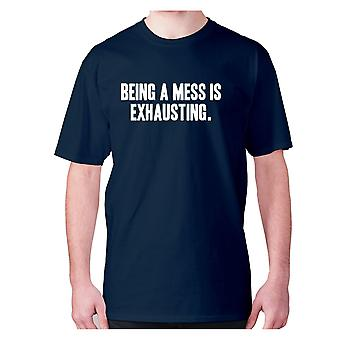 Mens funny t-shirt slogan tee novelty humour hilarious -  Being a mess is exhausting