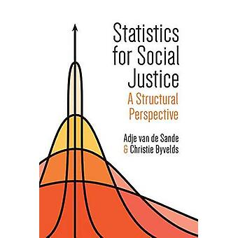 Statistics for Social Justice  A Structural Perspective by Adje van de Sande & Christie Byvelds