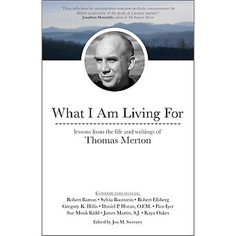 What I Am Living For Lessons from the Life and Writings of Thomas Merton par Jon M Sweeney
