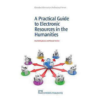 A Practical Guide to Electronic Resources in the Humanities by Dubnjakovic & Ana