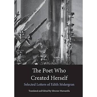 The Poet Who Created Herself Selected Letters of Edith Sdergran by Sdergran & Edith