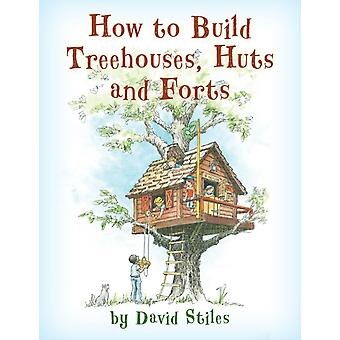 How to Build Treehouses Huts and Forts by Stiles & David
