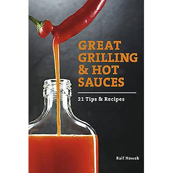 Great Grilling and Hot Sauces 21 Tips and Recipes by Ralf Nowak