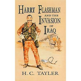 Harry Flashman and the Invasion of Iraq by H. C. Tayler - 97807223404
