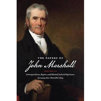 The Papers of John Marshall Volume IX Correspondence Papers and Selected Judicial Opinions January 1820December 1823 by Hobson & Charles F.