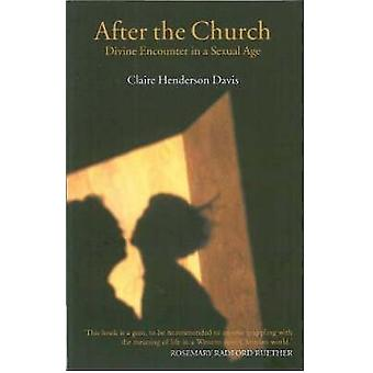 After the Church Divine Encounter in a Sexual Age by Henderson Davis & Claire