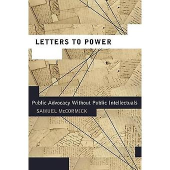Letters to Power Public Advocacy Without Public Intellectuals by McCormick & Samuel