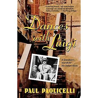 Dances with Luigi A Grandsons Search for His Italian Roots by Paolicelli & Paul E.