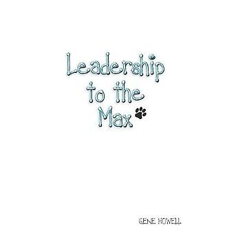 Leadership Lessons to the Max by Howell & Gene