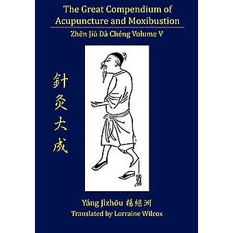 The Great Compendium of Acupuncture and Moxibustion Vol. V by Wilcox & Lorraine