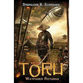 Toru Wayfarer Returns by Sorensen & Stephanie R.