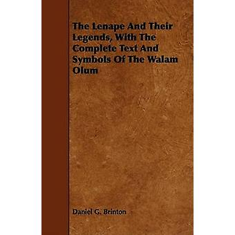 The Lenape And Their Legends With The Complete Text And Symbols Of The Walam Olum by Brinton & Daniel G.
