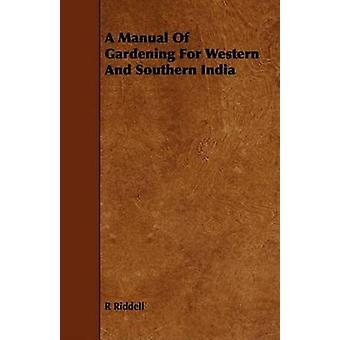 A Manual Of Gardening For Western And Southern India by Riddell & R