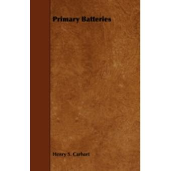 Primary Batteries by Carhart & Henry S.
