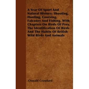A Year Of Sport And Natural History Shooting Hunting Coursing Falconry And Fishing. With Chapters On Birds Of Prey The Identification Of Birds And The Habits Of British Wild Birds And Animals by Crawfurd & Oswald