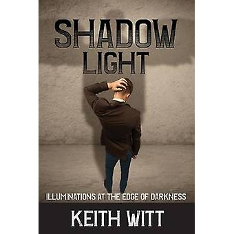 Shadow Light Illuminations at the Edge of Darkness by Witt & Keith
