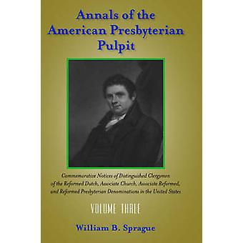 Annals of the Presbyterian Pulpit Volume Three by Sprague & William Buell