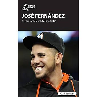 Jos Fernndez Passion for Baseball Passion for Life by Spencer & Clark