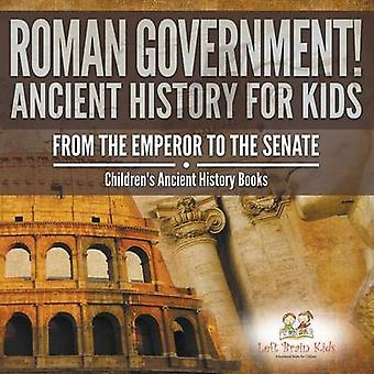 Roman Government Ancient History for Kids From the Emperor to the Senate  Childrens Ancient History Books by Left Brain Kids