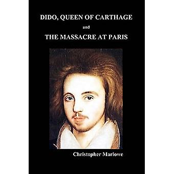 Dido Queen of Carthage and Massacre at Paris Paperback by Marlowe & Christopher
