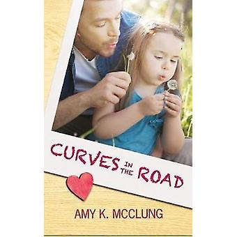 Curves in the Road by McClung & Amy K.