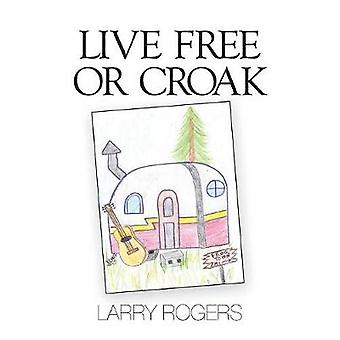Live Free or Croak by Rogers & Larry Sherman