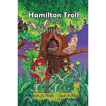 Hamilton Troll Meets Whitaker Owl by Shields & Kathleen J.