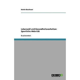 Lebensstil und Gesundheitsverhalten Sportliche Aktivitt by Deschauer & Martin