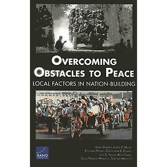 Overcoming Obstacles to Peace  Local Factors in NatinBuilding by James Dobbins & Laurel E Miller & Stephanie Pezard & Christopher S Chivvis & Julie E Taylor & Keith Crane & Calin Trenkov Wermuth & Tewodaj Mengistu