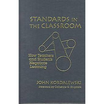 Standards in the Classroom - How Teachers and Students Negotiate Learn