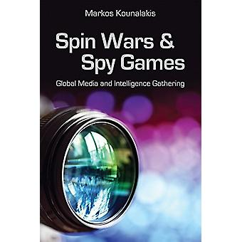 Spin Wars and Spy Games - Global Media and Intelligence Gathering by M
